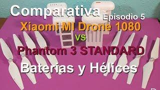 Comparativa - Episodio 5 - Hélices y Baterias - Comparativa   Pantom 3 STD Vs Xiaomi Mi Drone 1080