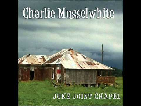 Charlie Musselwhite - Juke Joint Chapel (2012)