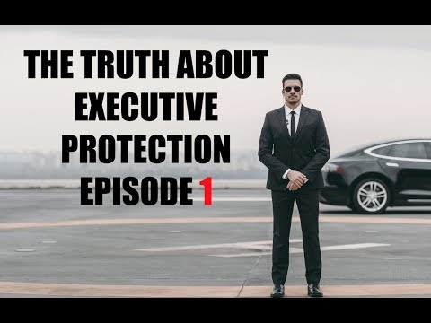 The Truth About Executive Protection Episode 1
