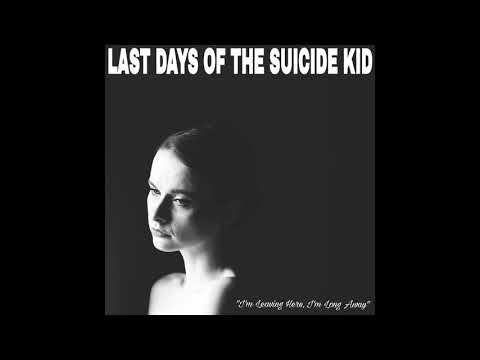"LAST DAYS OF THE SUICIDE KID - ""I´m Leaving Here, I´m Long Away"" (Full E.P.) 2018"