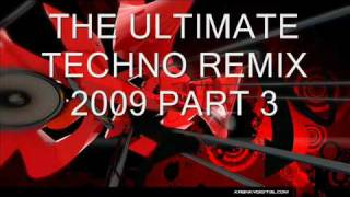 The Ultimate Techno Remix 2009 (part 3)