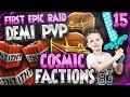 FIRST EPIC RAID + DEMI GODSET PVP! | Minecraft FACTIONS #15 (CosmicPvP Pleb Planet S2)