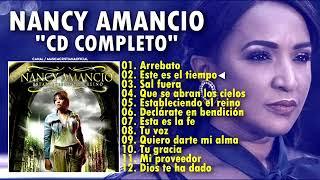 Nancy Amancio 2018 - Arrebato y Mas Álbum Completo l Musica Cristiana ♬