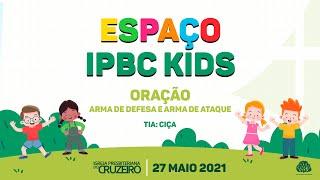 Espaço IPBC Kids - ORAÇÃO: ARMA DE DEFESA E ARMA DE ATAQUE - #EP52
