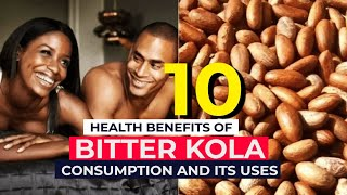 10 HEALTH BENEFITS OF BITTER KOLA CONSUMPTION AND ITS USES