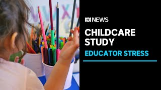 Disturbing levels of stress and injury among childcare educators | ABC News