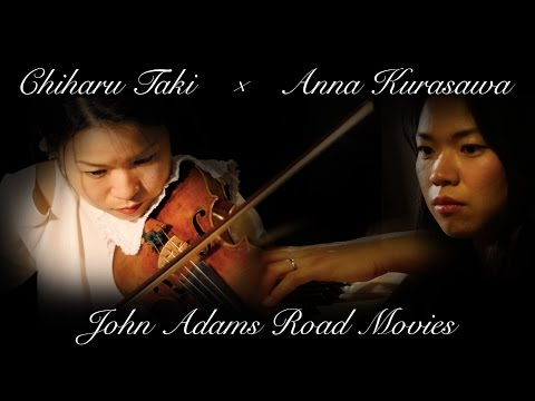 John Adams Road Movies Performed by Chiharu Taki & Anna Kurasawa 滝千春×倉澤杏菜デュオリサイタル