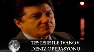 Testere ile Ivanov'a Müthiş Deniz Operasyonu - Kurtlar Vadisi 54.Bölüm thumbnail