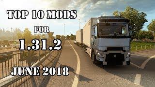 TOP 10 MODS for 1.31.2 (JUNE 2018) - Euro Truck Simulator 2