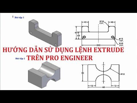 Bài 1 - Hướng dẫn sử dụng lệnh Extrude trên pro engineer