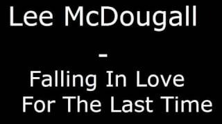 Lee McDougall - Falling In Love For The Last Time