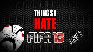 Things I Hate in Fifa 13