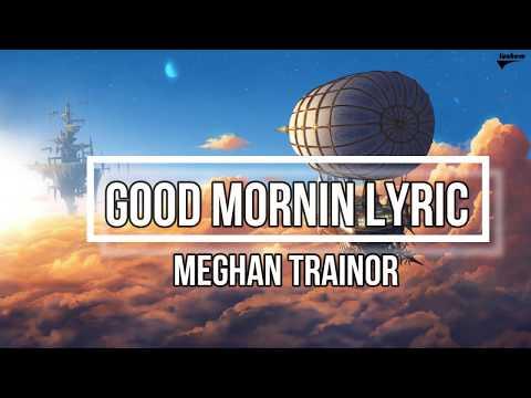 GOOD MORNIN' (Lyrics) - Meghan Trainor feat Gary Trainor (THE LOVE TRAIN Album) Mp3