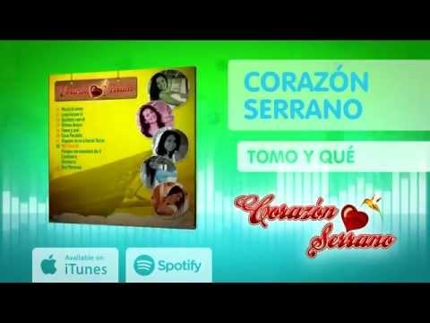 Corazón Serrano - Tomo Y Qué