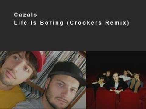 Cazals - Life Is Boring (Crookers Remix)