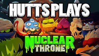 Hutts Plays NUCLEAR THRONE
