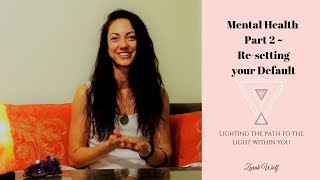 Mental Health | Part 2 ~ Re-setting Your Default
