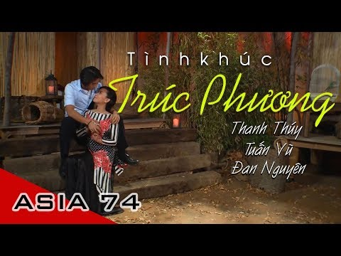 Liên Khúc Trúc Phương   Thanh Thúy, Tuấn Vũ, Đan Nguyên   Asia 74