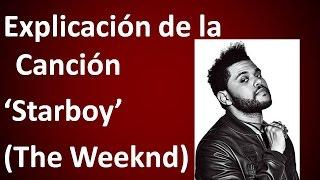 Explicación de la Letra de 'Starboy' (the Weeknd)