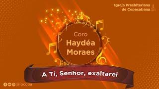 Coro Haydéa Moraes - A Ti, Senhor, exaltarei