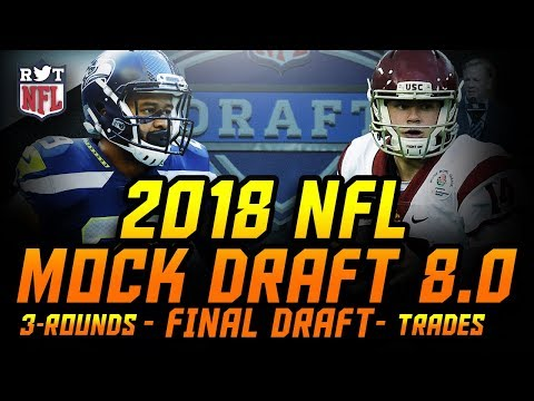 2018 NFL Mock Draft 8.0 | 3 Rounds w/ Earl Thomas Trade | THE PERFECT MOCK DRAFT