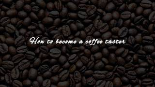 How to Become a Coffee Taster