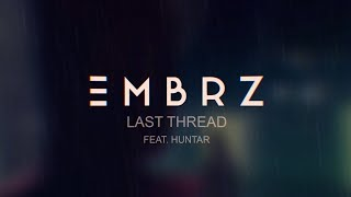 EMBRZ - Last Thread feat. Huntar (Lyric Video) [Ultra Music]