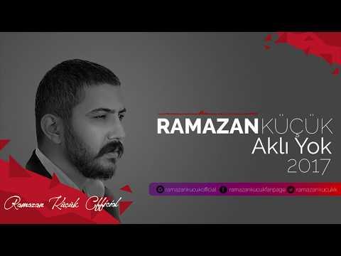 Ramazan Küçük - Aklı Yok #Yeni #2017