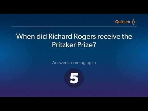 When did Richard Rogers receive the Pritzker Prize?   Richard Rogers Quiz