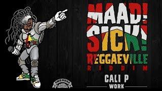 Cali P - Work [Official Audio   Maad Sick Reggaeville Riddim   Oneness Records 2016]