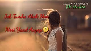 Jab Tumhe Akele Mein Meri Yaad Aayegi 😔😔new whatsapp status