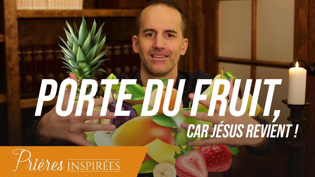 Porte du fruit, car Jésus revient ! - Prières inspirées - Jérémy Sourdril
