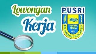 Informasi Terbaru Lowongan Pekerjaan PT  Pupuk Sriwidjadja PUSRI Palembang Ini Asli Atau Palsu