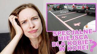 Miejsca parkingowe dla kobiet?! [Pyra w Korei]