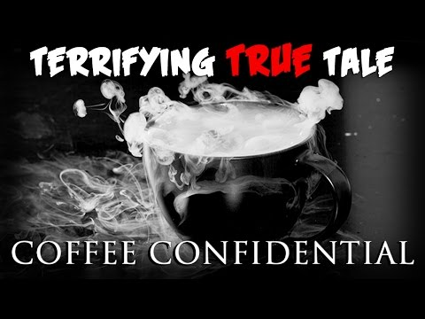 TERRIFYING TRUE TALE: Coffee Confidential