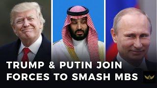 Trump & Putin join forces to SMASH Saudi Prince MbS