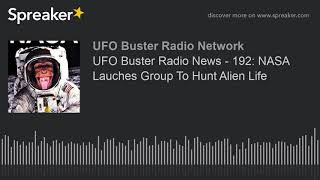 UFO Buster Radio News - 192: NASA Lauches Group To Hunt Alien Life