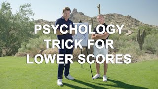 The Psychology Trick That Helps Lower Your Scores ...