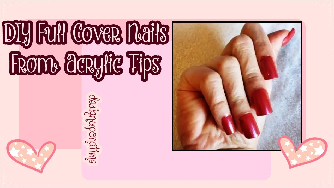 DIY Full Cover Nails From Acrylic Nail Tips - YouTube