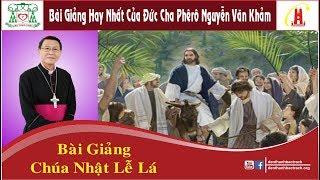 Chúa Nhật Lễ Lá Năm B - Bài Giảng Đức Cha Phêrô Nguyễn Văn Khảm