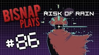 Bisnap Plays Risk of Rain - Episode 86
