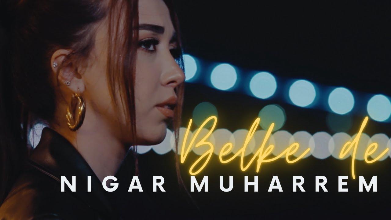 Nigar Muharrem - Belke de (Official Video)