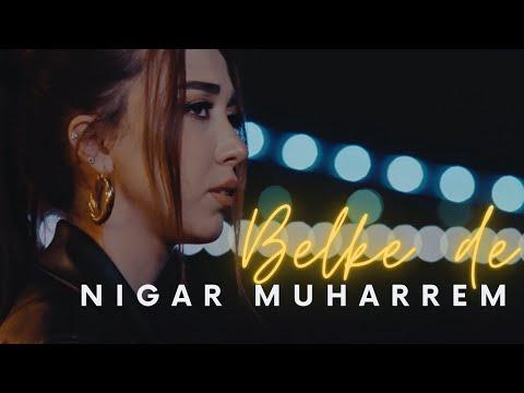 Nigar Muharrem - Belke de (Official Video) indir