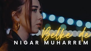 Nigar Muharrem - Belke de (Official Video)