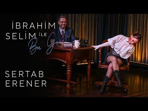 İbrahim Selim ile Bu Gece #9: Sertab Erener, Ezgi Yelen