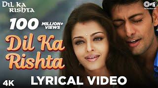 Dil Ka Rishta Lyrical Dil Ka Rishta | Aishwariya Rai, Arjun Rampal, Priyanshu | Alka, Udit, Kumar