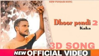 Punjabi song Dhoor Pendi 2 (Kaka) new 3D SONG song mp3 download