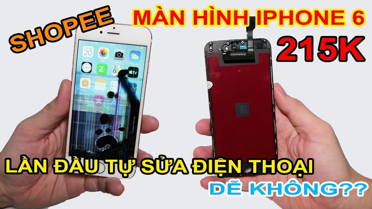 Mua về TỰ THAY màn hình iPhone 6 giá 215k trên LAZADA, SHOPEE | Mổ bụng – MUA HÀNG ONLINE