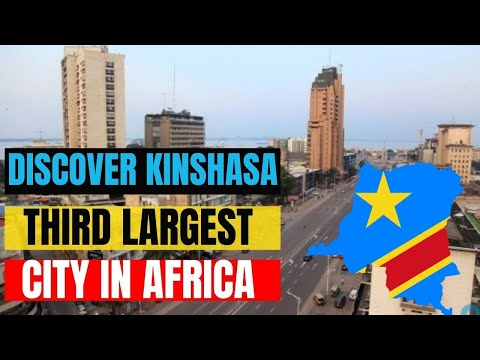 Discover Kinshasa - The Most Developed & Mega City in Central Africa