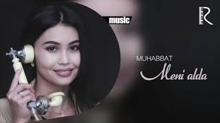 Muhabbat - Meni alda   Мухаббат - Мени алда (music verson)
